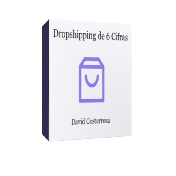 Curso Dropshipping de 6 Cifras - David Costarrosa